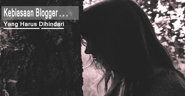 kebiasaan-buruk-blogger